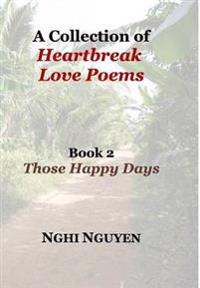 A Collection of Heartbreak Love Poems Book 2 Those Happy Days