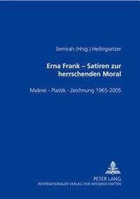 Erna Frank - Satiren Zur Herrschenden Moral: Malerei - Plastik - Zeichnung - 1965-2005