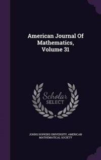 American Journal of Mathematics, Volume 31