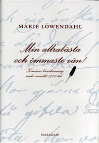 Min allrabästa och ömmaste vän! : kvinnors brevskrivning under svenskt 1700-tal