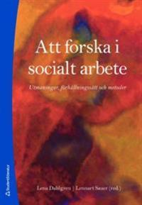 Att forska i socialt arbete : utmaningar, förhållningssätt och metoder