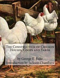 The Construction of Chicken Houses, Coops and Yards
