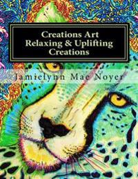Creations Art Relaxing & Uplifting Creations: Abstract Fine Art Coloring Book
