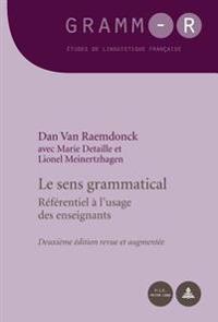Le Sens Grammatical: Referentiel A L'Usage Des Enseignants - Deuxieme Edition Revue Et Augmentee