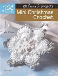 50 Cents a Pattern: Mini Christmas Crochet: 20 on the Go Projects