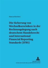 Die Sicherung Von Wechselkursrisiken in Der Rechnungslegung Nach Deutschem Handelsrecht Und International Financial Reporting Standards (Ifrs): Darste