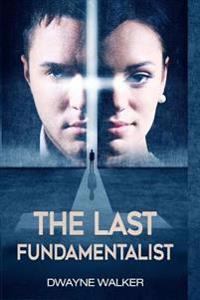 The Last Fundamentalist: A Novel by Dwayne Walker