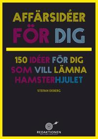 Affärsidéer för dig -150 idéer för dig som vill lämna hamsterhjulet