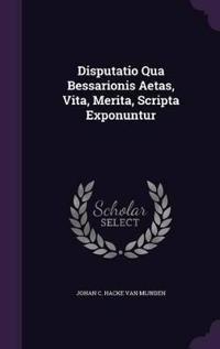 Disputatio Qua Bessarionis Aetas, Vita, Merita, Scripta Exponuntur