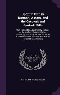 Sport in British Burmah, Assam, and the Cassyah and Jyntiah Hills