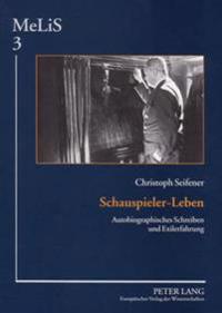 Schauspieler-Leben: Autobiographisches Schreiben Und Exilerfahrung