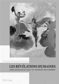 Les Raevaelations Humaines: Mort, Sexualitae Et Salut Au Tournant Des Lumiaeres