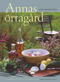 Annas örtagård : om glädjen att odla och använda kryddor