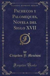 Pachecos y Palomeques, Novela del Siglo XVII (Classic Reprint)