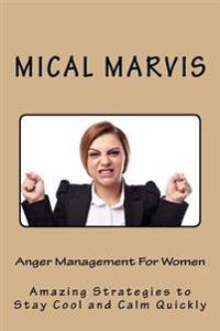 Anger Management for Women: Amazing Strategies to Stay Cool and Calm Quickly