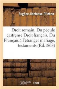 Droit Romain. Du Pecule Castrense Droit Francais. Du Francais A L'Etranger Mariage, Testaments