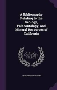 A Bibliography Relating to the Geology, Palaeontology, and Mineral Resources of California