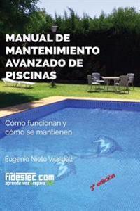 Manual de Mantenimiento Avanzado de Piscinas (3a Ed.): Como Funcionan y Como Se Mantienen