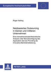 Netzbasiertes Outsourcing in Kleinen Und Mittleren Unternehmen: Eine Transaktionskostentheoretische Analyse Unter Beruecksichtigung Des Application Se