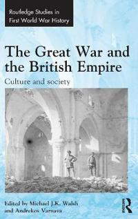 The Great War and the British Empire: Culture and Society