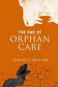 The End of Orphan Care