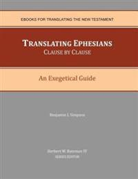Translating Ephesians Clause by Clause: An Exegetical Guide