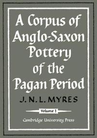 A Corpus of Anglo-Saxon Pottery of the Pagan Period