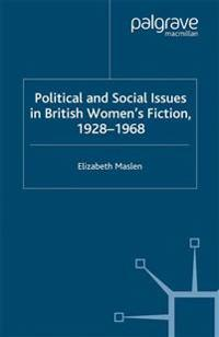 Political and Social Issues in British Women's Fiction 1928-1968