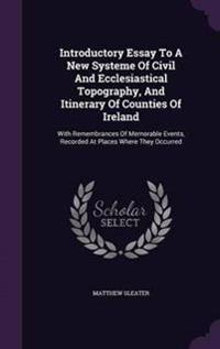 Introductory Essay to a New Systeme of Civil and Ecclesiastical Topography, and Itinerary of Counties of Ireland
