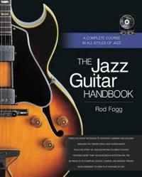 The Jazz Guitar Handbook: A Complete Course in All Styles of Jazz