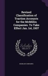 Revised Classification of Traction Accounts for the McMillin Companies. to Take Effect Jan. 1st, 1907