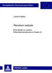 Peccatum Radicale: Eine Studie Zu Luthers Erbsuendenverstaendnis in Psalm 51