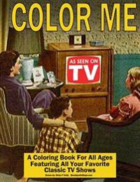 Color Me as Seen on TV: Coloring Book for All Ages Featuring Classic TV Shows