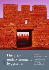 Historieundervisningens byggstenar : grundläggande pedagogik och ämnesdidaktik