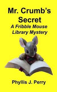 Mr. Crumb's Secret: A Fribble Mouse Library Mystery