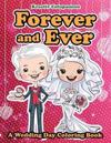 Forever and Ever - A Wedding Day Coloring Book