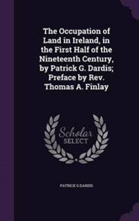 The Occupation of Land in Ireland, in the First Half of the Nineteenth Century, by Patrick G. Dardis; Preface by REV. Thomas A. Finlay