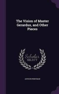 The Vision of Master Gerardus, and Other Pieces