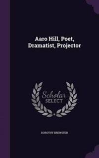 Aaro Hill, Poet, Dramatist, Projector