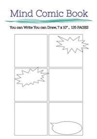 Mind Comic Book - 7 X 10 135 P, 6 Panel, Blank Comic Books, Create by Yoursel: Make Your Own Comics Come to Life