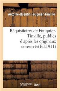 Requisitoires de Fouquier-Tinville: Publies D'Apres Les Originaux Conserves Aux Archives Nationales