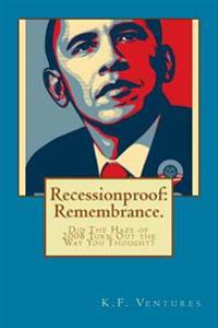Recessionproof: Remembrance (Full Color).: Did the Haze of 2008 Turn Out the Way You Thought?
