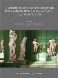 Le Scoperte Archeologiche Sul Tracciato Della Metropolitana B Di Roma (1939-1953) Dall'archivio Gatti