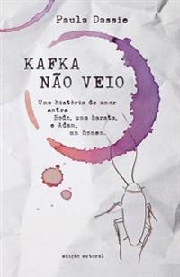Kafka Nao Veio: A Historia de Bodo, Uma Barata, Que Amou Adam, Um Homem.