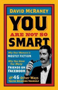You are not so smart - why your memory is mostly fiction, why you have too