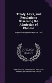 Treaty, Laws, and Regulations Governing the Admission of Chinese