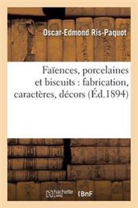 Faiences, Porcelaines Et Biscuits: Fabrication, Caracteres, Decors