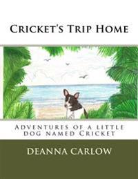 Cricket's Trip Home: Adventures of a Little Dog Named Cricket