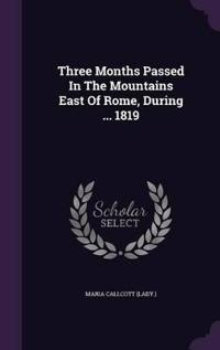 Three Months Passed in the Mountains East of Rome, During ... 1819