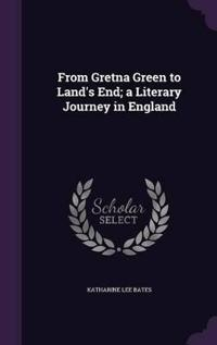 From Gretna Green to Land's End; A Literary Journey in England